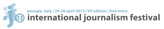 International Journalism Fest 2013 - Perugia